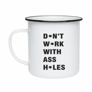 Enameled mug Don't work with ass holes