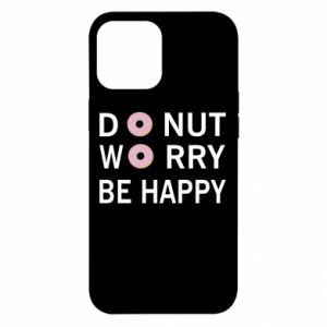 iPhone 12 Pro Max Case Donut worry be happy