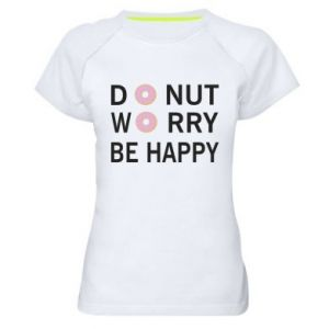 Women's sports t-shirt Donut worry be happy