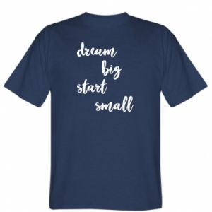 Koszulka Dream big start small