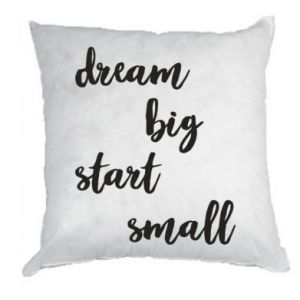 Poduszka Dream big start small