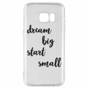 Etui na Samsung S7 Dream big start small