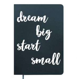 Notes Dream big start small