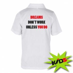 Dziecięca koszulka polo Dreams don't work unless you do