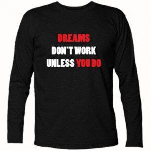Koszulka z długim rękawem Dreams don't work unless you do