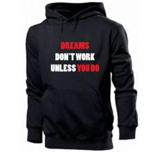 Męska bluza z kapturem Dreams don't work unless you do