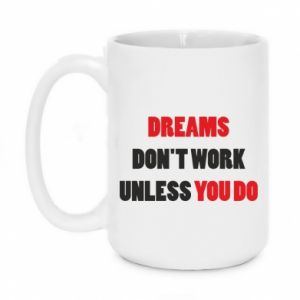 Kubek 450ml Dreams don't work unless you do