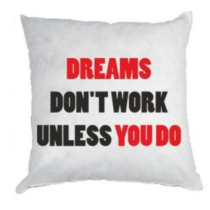 Poduszka Dreams don't work unless you do