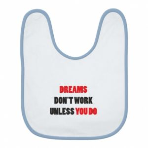 Śliniak Dreams don't work unless you do