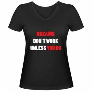 Damska koszulka V-neck Dreams don't work unless you do