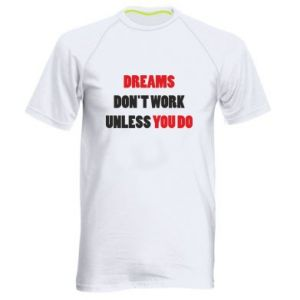 Męska koszulka sportowa Dreams don't work unless you do