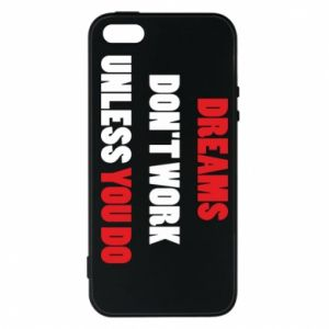 Etui na iPhone 5/5S/SE Dreams don't work unless you do