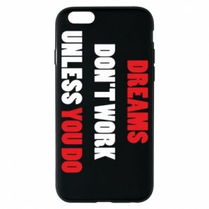 Etui na iPhone 6/6S Dreams don't work unless you do