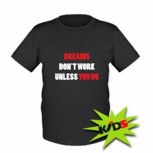 Dziecięcy T-shirt Dreams don't work unless you do