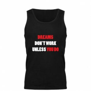 Męska koszulka Dreams don't work unless you do