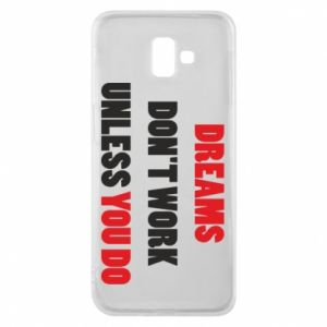 Etui na Samsung J6 Plus 2018 Dreams don't work unless you do