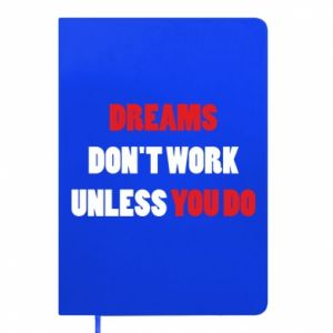 Notes Dreams don't work unless you do
