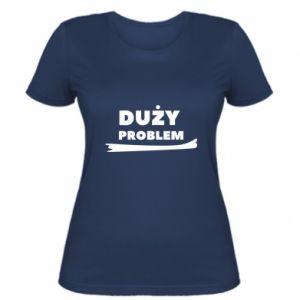 Women's t-shirt Big problem - PrintSalon