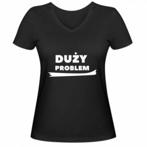 Women's V-neck t-shirt Big problem - PrintSalon