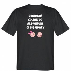 Koszulka Dziadku! Co jak co ale wnuki Ci się udały
