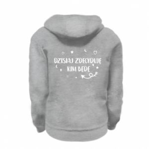 Kid's zipped hoodie % print% Today I decide who I will be
