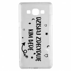 Samsung A5 2015 Case Today I decide who I will be