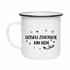 Enameled mug Today I decide who I will be