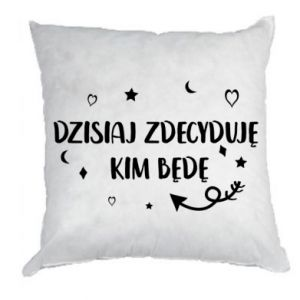 Pillow Today I decide who I will be