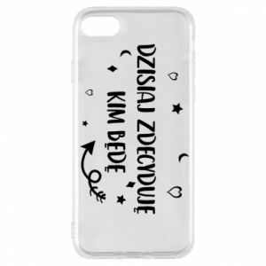 Phone case for iPhone 7 Today I decide who I will be