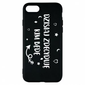 Phone case for iPhone 8 Today I decide who I will be
