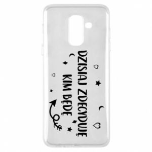 Phone case for Samsung A6+ 2018 Today I decide who I will be