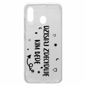 Phone case for Samsung A20 Today I decide who I will be