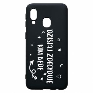Phone case for Samsung A40 Today I decide who I will be