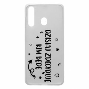 Phone case for Samsung A60 Today I decide who I will be
