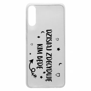 Phone case for Samsung A70 Today I decide who I will be