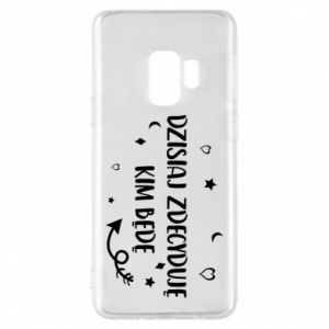 Phone case for Samsung S9 Today I decide who I will be