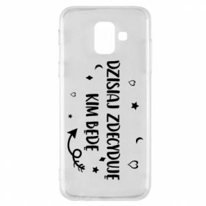 Phone case for Samsung A6 2018 Today I decide who I will be