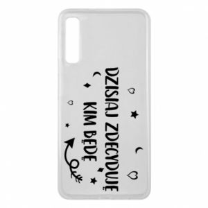 Phone case for Samsung A7 2018 Today I decide who I will be