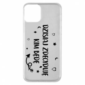 Phone case for iPhone 11 Today I decide who I will be