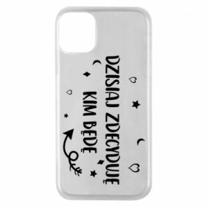 Phone case for iPhone 11 Pro Today I decide who I will be
