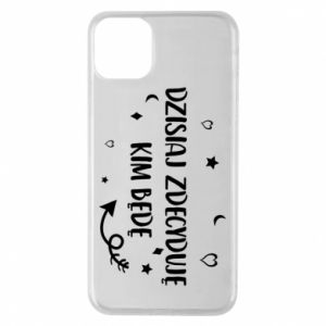 Phone case for iPhone 11 Pro Max Today I decide who I will be