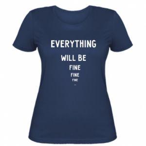 Koszulka damska Everything will be fine... fine... fine