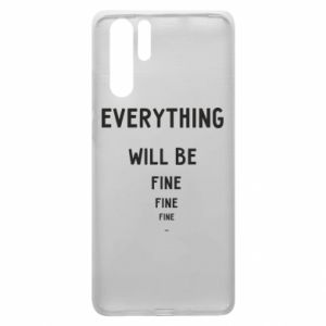 Etui na Huawei P30 Pro Everything will be fine... fine... fine