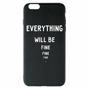 Phone case for iPhone 6 Plus/6S Plus Everything will be fine... fine... fine