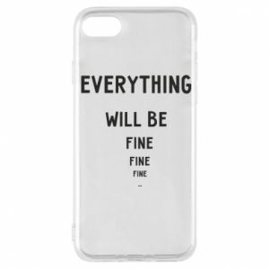 Phone case for iPhone 7 Everything will be fine... fine... fine