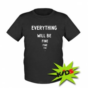 Dziecięcy T-shirt Everything will be fine... fine... fine