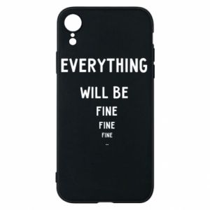 Phone case for iPhone XR Everything will be fine... fine... fine