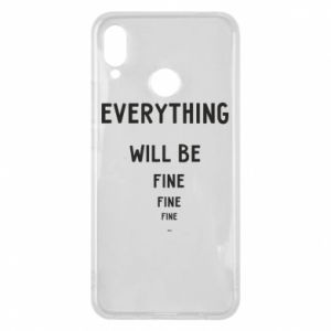 Phone case for Huawei P Smart Plus Everything will be fine... fine... fine