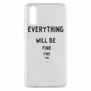 Phone case for Huawei P20 Everything will be fine... fine... fine