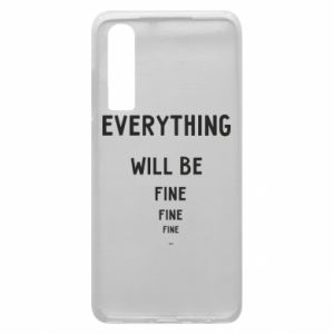 Phone case for Huawei P30 Everything will be fine... fine... fine